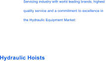 Hydraulic Hoists Servicing industry with world leading brands, highest  quality service and a commitment to excellence in  the Hydraulic Equipment Market: